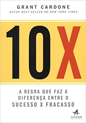10X: A Diferença Entre o Sucesso e o Fracasso
